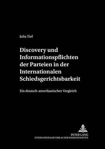 Discovery und Informationspflichten der Parteien in der Internationalen Schiedsgerichtsbarkeit: ...