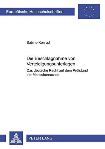Die Beschlagnahme von Verteidigungsunterlagen. Das deutsche Recht auf dem Prüfstand der ...