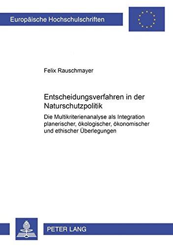 Entscheidungsverfahren in der Naturschutzpolitik Die Multikriterienanalyse als Integration ...