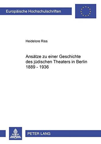 Ansätze zu einer Geschichte des jüdischen Theaters in Berlin 1889-1936: Heidelore Riss