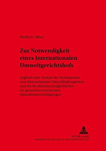 Zur Notwendigkeit eines Internationalen Umweltgerichtshofs Zugleich eine Analyse der Staatenpraxis ...
