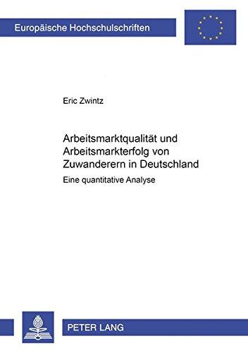 9783631366967: Arbeitsmarktqualität und Arbeitsmarkterfolg von Zuwanderern in Deutschland: Eine quantitative Analyse (Europäische Hochschulschriften / European ... Universitaires Européennes) (German Edition)