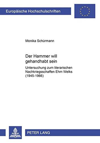 Der Hammer will gehandhabt sein» Untersuchung zum literarischen Nachkriegsschaffen Ehm Welks ...