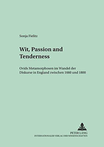 """Wit, Passion and Tenderness: Ovids """"metamorphosen"""" Im Wandel Der Diskurse in England ..."""