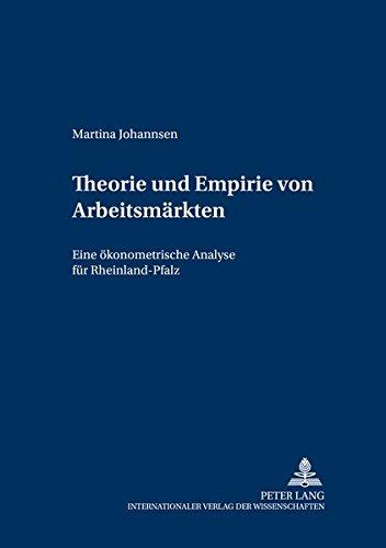 Theorie und Empirie von Arbeitsmärkten: Eine ökonometrische Analyse für Rheinland-Pfalz (Schriften ...