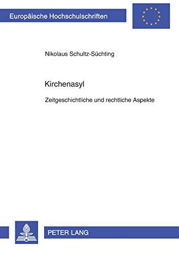 Kirchenasyl: Zeitgeschichtliche und rechtliche Aspekte (Europäische Hochschulschriften Recht) ...