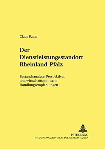 Der Dienstleistungsstandort Rheinland-Pfalz Bestandsanalyse, Perspektiven und wirtschaftspolitische...