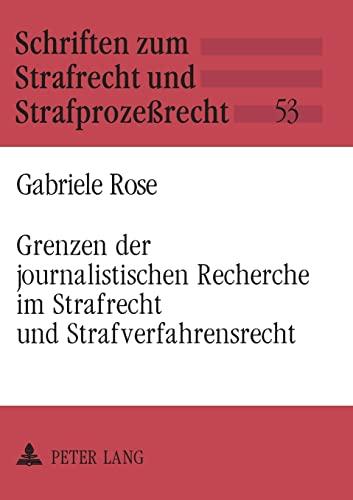 Grenzen der journalistischen Recherche im Strafrecht und Strafverfahrensrecht: Gabriele Rose