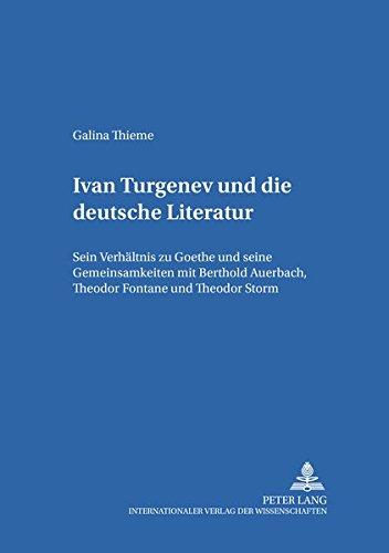 9783631368787: Ivan Turgenev und die deutsche Literatur: Sein Verhältnis zu Goethe und seine Gemeinsamkeiten mit Berthold Auerbach, Theodor Fontane und Theodor Storm ... Publikationen zur Slavistik) (German Edition)