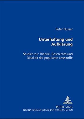 Unterhaltung und Aufklärung Studien zur Theorie, Geschichte und Didaktik der populären ...
