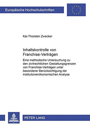 Inhaltskontrolle von Franchise-Verträgen: Eine methodische Untersuchung zu den zivilrechtlichen ...