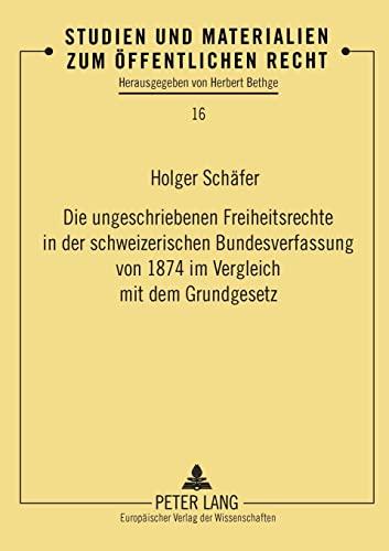 Die ungeschriebenen Freiheitsrechte in der schweizerischen Bundesverfassung von 1874 im Vergleich ...