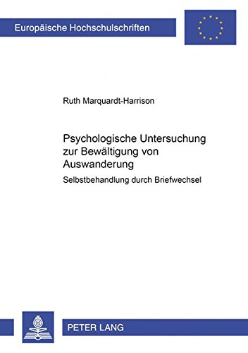 9783631369098: Psychologische Untersuchung Zur Bewaeltigung Von Auswanderung: Selbstbehandlung Durch Briefwechsel (Europaeische Hochschulschriften / European University Studie)