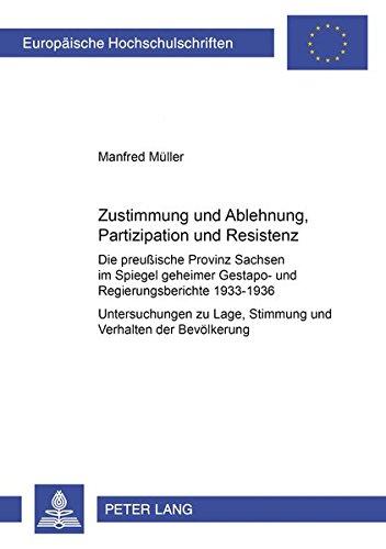 Zustimmung und Ablehnung, Partizipation und Resistenz: die preussische Provinz Sachsen im Spiegel ...