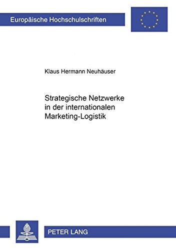 Strategische Netzwerke in der internationalen Marketing-Logistik: Neuhäuser, Klaus Hermann