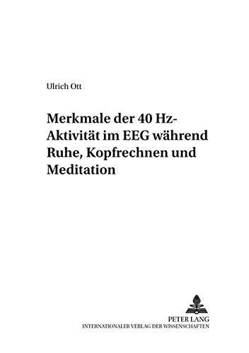 Merkmale der 40 Hz-Aktivität im EEG während Ruhe, Kopfrechnen und Meditation: Ulrich Ott