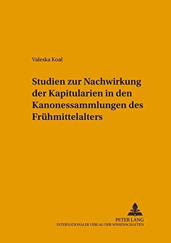 Studien zur Nachwirkung der Kapitularien in den Kanonessammlungen des Frühmittelalters: ...
