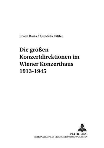 9783631370537: Die grossen Konzertdirektionen im Wiener Konzerthaus 1913-1945 (Musikleben : Studien zur Musikgeschichte �sterreichs)