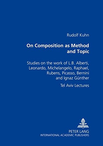 9783631370551: On Composition as Method and Topic: Studies on the Work of L. B. Alberti, Leonardo, Michelangelo, Raphael, Rubens, Picasso, Bernini and Ignaz Guenther Tel Aviv Lectures