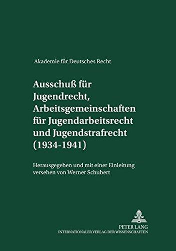 9783631370643: Akademie für Deutsches Recht 1933-1945. Protokolle der Ausschüsse. Ausschuß für Jugendrecht, Arbeitsgemeinschaften für Jugendarbeitsrecht und Jugendstrafrecht (1934-1941). Mit einer Einleitung versehen von Werner Schubert
