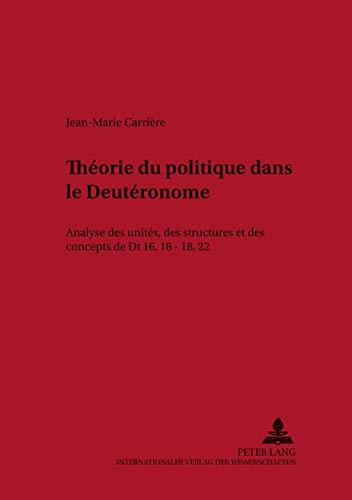 9783631370834: Théorie du politique dans le Deutéronome: Analyse des unités, des structures et des concepts de Dt 16,18-18,22 (Oesterreichische Biblische Studien)