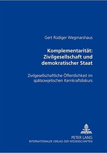 9783631371077: Komplementarität: Zivilgesellschaft und demokratischer Staat: Zivilgesellschaftliche Öffentlichkeit im spätsowjetischen Kernkraftdiskurs (German Edition)