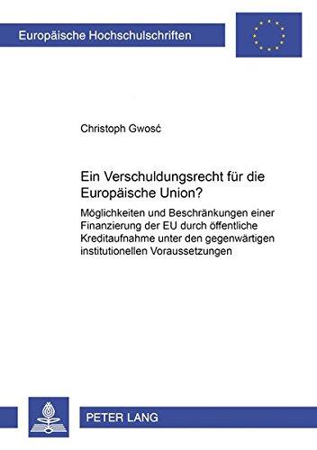 9783631371558: Ein Verschuldungsrecht für die Europäische Union?: Möglichkeiten und Beschränkungen einer Finanzierung der EU durch öffentliche Kreditaufnahme unter ... / Publications Universitaires Europeenn)