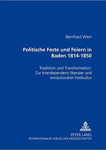 9783631371589: Politische Feste Und Feiern in Baden 1814-1850: Tradition Und Transformation: Zur Interdependenz Liberaler Und Revolutionaerer Festkultur