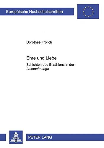 """9783631371756: Ehre und Liebe: Schichten des Erzählens in der """"Laxdœla saga (Europäische Hochschulschriften / European University Studies / Publications Universitaires Européennes) (German Edition)"""