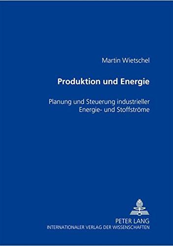 Produktion und Energie Planung und Steuerung industrieller Energie- und Stoffströme: Wietschel...