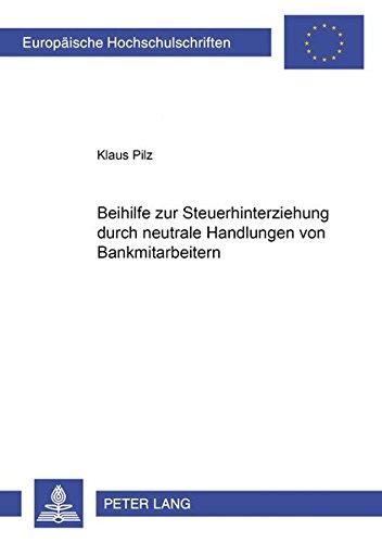 Beihilfe zur Steuerhinterziehung durch neutrale Handlungen von Bankmitarbeitern: Pilz, Klaus