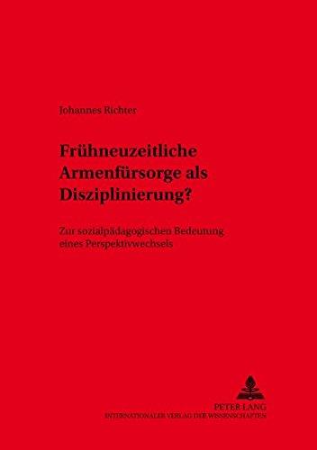 9783631372777: Fruehneuzeitliche Armenfuersorge ALS Disziplinierung: Zur Sozialpaedagogischen Bedeutung Eines Perspektivenwechsels (Res Humanae,)