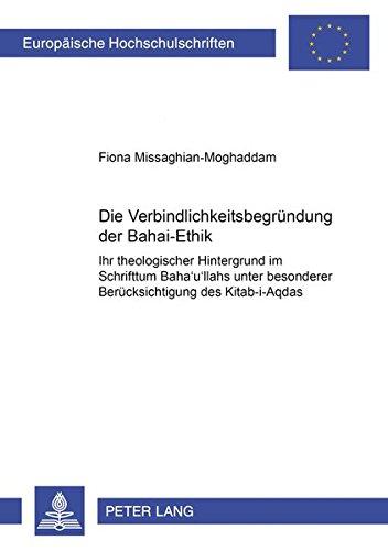 Die Verbindlichkeitsbegründung der Baha'i-Ethik Ihr theologischer Hintergrund im ...