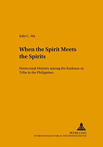 When the Spirit Meets the Spirits Pentecostal Ministry Among the Kankana-ey Tribe in the ...