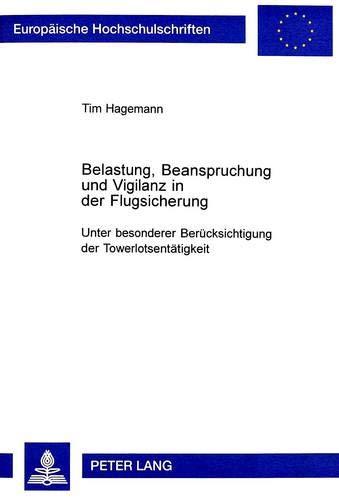 9783631373750: Belastung, Beanspruchung und Vigilanz in der Flugsicherung: Unter besonderer Berücksichtigung der Towerlotsentätigkeit (Europäische Hochschulschriften ... Universitaires Européennes) (German Edition)