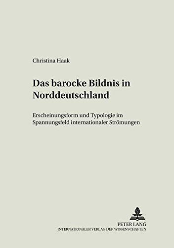 9783631373897: Das barocke Bildnis in Norddeutschland: Erscheinungsform und Typologie im Spannungsfeld internationaler Strömungen (Schriften zur Bildenden Kunst) (German Edition)