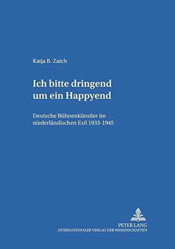 9783631374405: Ich Bitte Dringend Um Ein Happyend.: Deutsche Buehnenkuenstler Im Niederlaendischen Exil 1933-1945 (Hamburger Beiträge zur Germanistik)