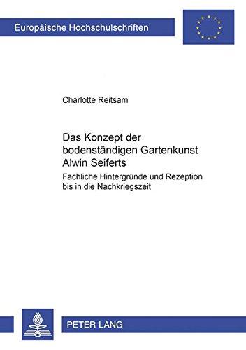 Das Konzept der «bodenständigen Gartenkunst» Alwin Seiferts Fachliche Hintergr&...