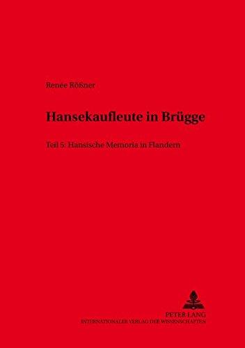 9783631374917: Hansekaufleute in Bruegge: Teil 5: Hansische Memoria in Flandern Alltagsleben Und Totengedenken Der Osterlinge in Bruegge Und Antwerpen (13. Bis 16. ... Geschichte des späten Mittelalters)