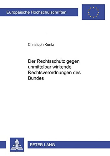9783631375105: Der Rechtsschutz gegen unmittelbar wirkende Rechtsverordnungen des Bundes (Europäische Hochschulschriften / European University Studies / Publications Universitaires Européennes) (German Edition)