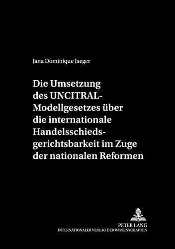 Die Umsetzung des UNCITRAL-Modellgesetzes über die internationale Handelsschiedsgerichtsbarkeit im ...