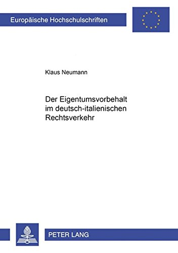 Der Eigentumsvorbehalt im deutsch-italienischen Rechtsverkehr (Europäische Hochschulschriften / European University Studies / Publications Universitaires Européennes) (German Edition) (3631375727) by Klaus Neumann