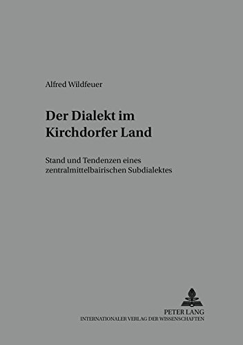 Der Dialekt Im Kirchdorfer Land: Stand Und Tendenzen Eines Zentralmittelbairischen Subdialektes (...