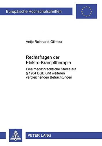 Rechtsfragen der Elektrokrampftherapie Eine medizinrechtliche Studie mit Bezugnahme auf § 1904...