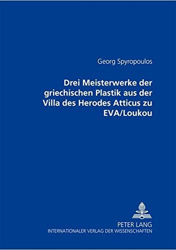 Drei Meisterwerke der griechischen Plastik aus der Villa des Herodes Atticus zu EVA/Loukou: ...
