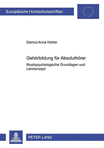 9783631376386: Gehörbildung für Absoluthörer: Musikpsychologische Grundlagen und Lehrkonzept (Europäische Hochschulschriften / European University Studies / Publications Universitaires Européennes) (German Edition)
