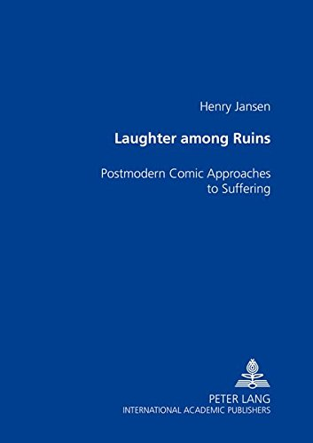 Laughter Among the Ruins: Postmodern Comic Approaches: Henry Jansen