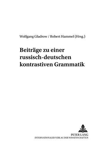 Beiträge zu einer russisch-deutschen kontrastiven Grammatik: Wolfgang Gladrow