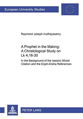 A Prophet in the Making: A Christological Study on Lk 4,16-30: In the Background of the Isaianic ...