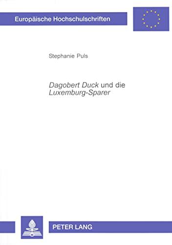 9783631377475: «Dagobert Duck» und die «Luxemburg-Sparer»: Zugleich eine Untersuchung zu den vorgeleisteten Begünstigungen durch neutrale Handlungen (Europäische ... Universitaires Européennes) (German Edition)